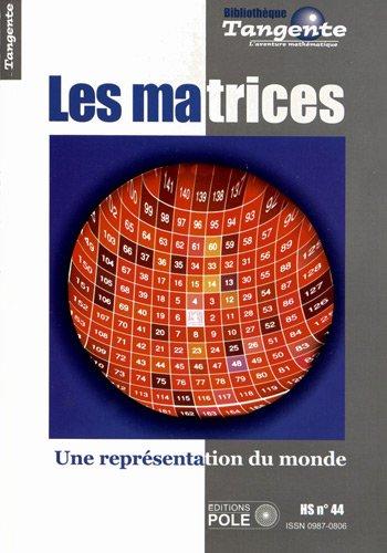 Les matrices : Une représentation du monde - Tangente, hors série n° 44