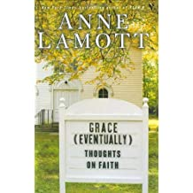 Grace (Eventually): Thoughts on Faith by Anne Lamott (2007-03-20)