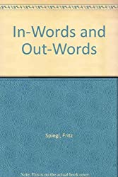 In-Words and Out-Words: A Browser's Guide to Archaisms, Euphemisms, Colloquialisms, Genteelisms, Neologisms, Americanisms, Solecisms, Idiotisms, Etc., as Well as Some of the Latest Loony Leftisms