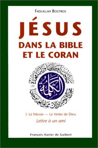 Jésus dans la Bible et le Coran Tome  1 : Le Messie, le Verbe de Dieu