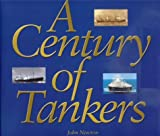 A Century of Tankers by John Newton (2004-09-06)