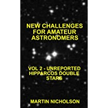 UNREPORTED HIPPARCOS DOUBLE STARS (NEW CHALLENGES FOR AMATEUR ASTRONOMERS Book 2)