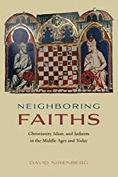 Neighboring Faiths: Christianity, Islam, and Judaism in the Middle Ages and Today by David Nirenberg (2016-07-21)