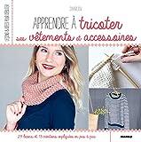 Apprendre à tricoter ses vêtements et accessoires (Leçons et idées pour débuter)...