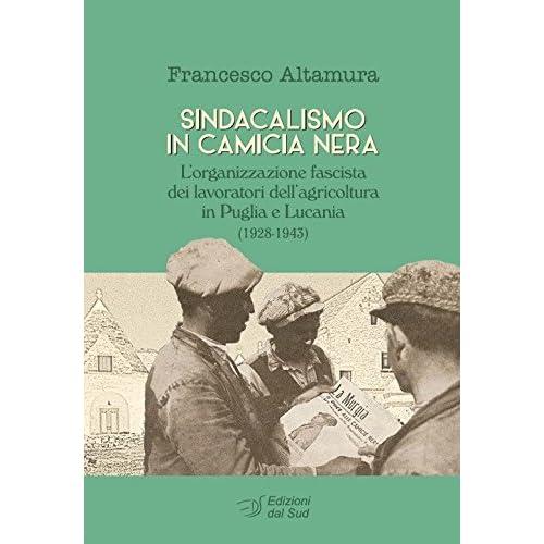Sindacalismo In Camicia Nera. L'organizzazione Fascista Dei Lavoratori Dell'agricoltura In Puglia E Lucania (1928-1943)