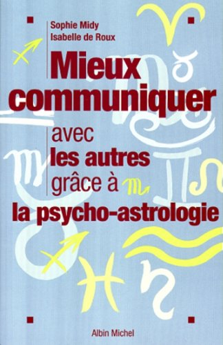 Mieux communiquer avec les autres grâce à la psycho-astrologie par Sophie Midy