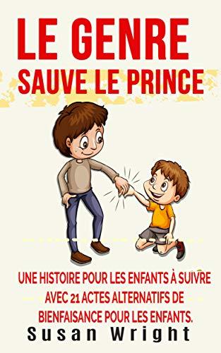 Couverture du livre LE GENRE SAUVE LE PRINCE: UNE HISTOIRE POUR LES ENFANTS À SUIVRE AVEC 21 ACTES ALTERNATIFS DE BIENFAISANCE POUR LES ENFANTS