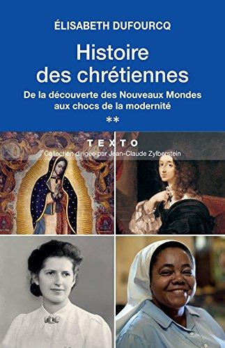 Histoire des chrétiennes. De la découverte des Nouveaux Mondes aux chocs de la modernité. Tome 2 par Elisabeth Dufourcq