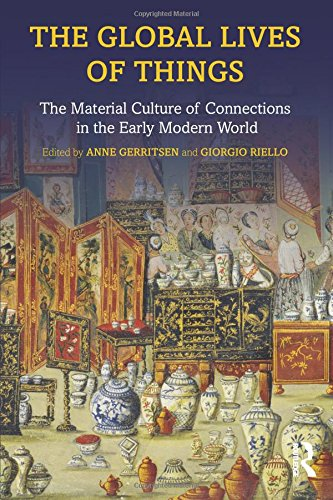 The Global Lives of Things: The Material Culture of Connections in the Early Modern World (Mirror Coral)