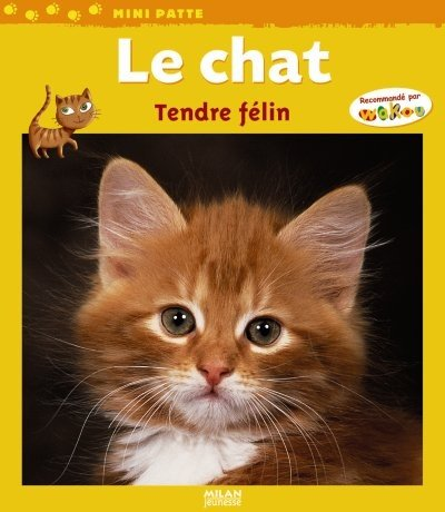 Le chat : tendre félin / texte de Stéphane Frattini |