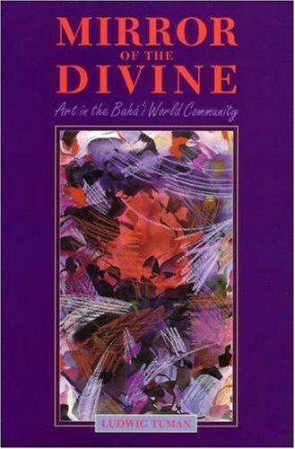 Mirror of the Divine: Art in the Baha'i World Community por Ludwig Tuman