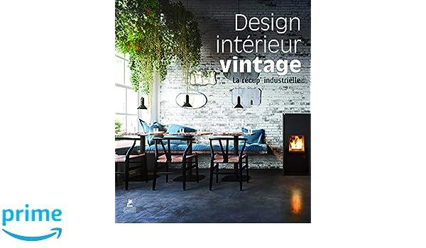 Design intérieur vintage, la récup\' industrielle : Edition français ...