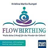 FlowBirthing (Audio-CD): Wecke deine Urkraft für das Wunder der Geburt! Meditationen, Affirmationen und Lebensmusik