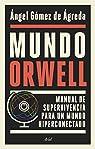 Mundo Orwell: Manual de supervivencia para un mundo hiperconectado par Ángel Gómez de Ágreda