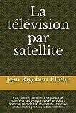 La télévision par satellite: Fixé, pointé, parametré sa parabole, maintenir ses installations et recevoir à domicile; plus de 100 chaines de télévision gratuites, fréquences radios incluses....