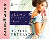 a lady of secret devotion ladies of liberty book 3 by tracie peterson 2008 05 01
