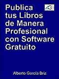 Publica tus libros por internet de manera profesional con software gratuito (Spanish Edition)