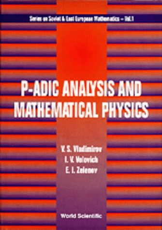 P-Adic Analysis and Mathematical Physics (Series on Soviet & East European Mathematics) (Series On Soviet And East European Mathematics)