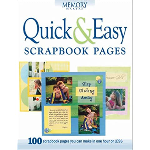 Quick & Easy Scrapbook Pages: 100 Scrapbook Pages You Can Make in One Hour or Less