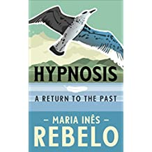 HYPNOSIS: A Return To The Past (An inspirational thriller about our remarkable and superb mind)