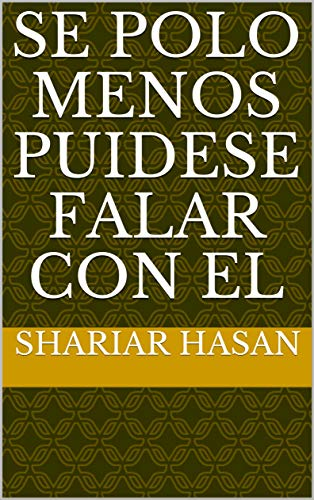 Se polo menos puidese falar con el (Galician Edition) por Shariar  Hasan