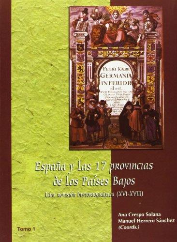 España y las 17 provincias de los Países Bajos: Una revisión historiográfica (XVI-XVIII) - 2 Tomos (Estudios de historia moderna. Serie Maior)