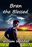 Front cover for the book Bran the Blessed (The Stones of Song Book 3) by William Woodall