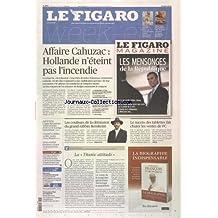 FIGARO WEK END (LE) [No 21365] du 12/04/2013 - AFFAIRE CAHUZAC HOLLANDE N ETEINT PAS L INCENDIE - LES COULISSES DE LA DEMISSION DU GRAND RABBIN BERNHEIM - LE BLOC NOTES D IVAN RIOUFOL - BUCHERER S OUVRE EN GRAND A PARIS -