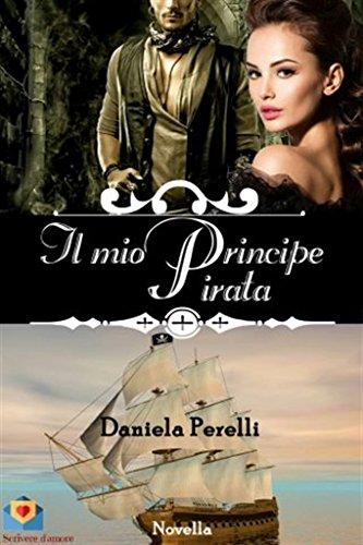 Il mio Principe Pirata (Scrivere d'amore) di [Perelli, Daniela]