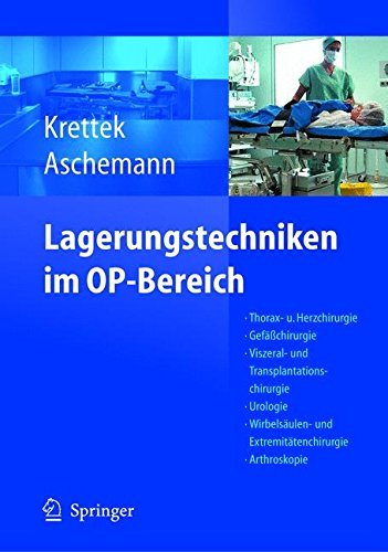 Lagerungstechniken im Operationsbereich: Thorax- und Herzchirurgie - Gefäßchirurgie - Viszeral- und Transplantationschirurgie - Urologie - Wirbelsäulen- ... - Kinderchirurgie - Navigation/ISO-C 3D