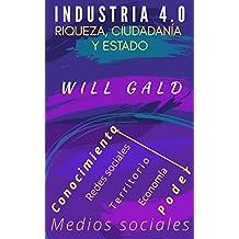 Industria 4.0: Riqueza, Ciudadanía y Estado (Spanish Edition)