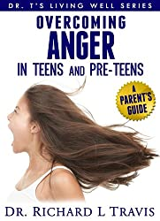 Overcoming Anger in Teens and Pre-Teens: A Parent's Guide (Dr T's  Living Well Series)