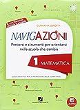 Navigazioni. Matematica. Mappe per orientarsi nella scuola che cambia. Per la 1ª classe elementare. Con CD-ROM. Con espansione online