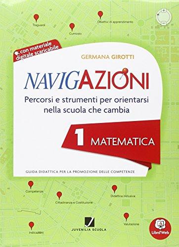 Navigazioni. Matematica. Mappe per orientarsi nella scuola che cambia. Con espansione online. Per la 1ª classe elementare. Con CD-ROM