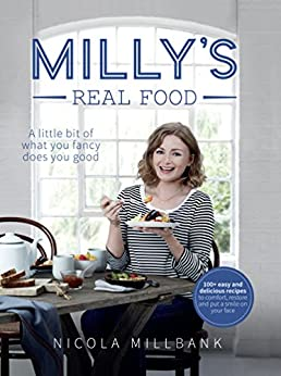 Milly's Real Food: 100+ easy and delicious recipes to comfort, restore and put a smile on your face by [Millbank, Nicola 'Milly']