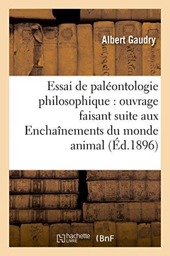 Essai de paléontologie philosophique : ouvrage faisant suite aux Enchaînements du monde animal par Albert Gaudry