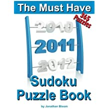 The Must Have 2011 Sudoku Puzzle Book: 365 Sudoku Puzzle Games to challenge you throughout the year. Randomly ranked from quick through nasty to cruel and deadly! Killer Sudoku by Jonathan Bloom (2010-11-05)