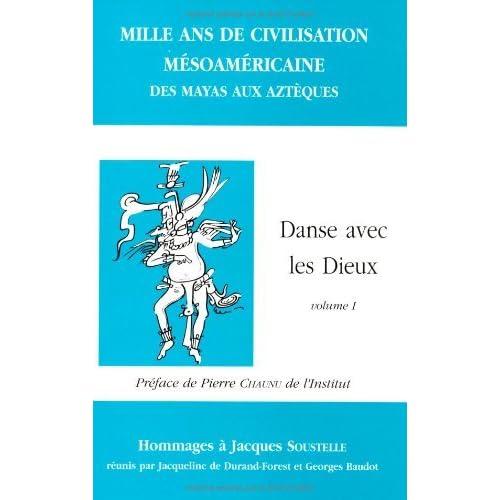 Mille ans de civilisations mésoaméricaines: Des Mayas aux Aztèques : mélanges en l'honneur de Jacques Soustelle