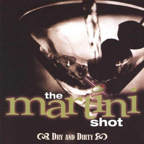 Dry & Dirty by The Martini Shot (2005-01-28) Martini Shot