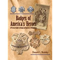 Badges of America's Heroes: A Pictorial Guide to Badges of America's Firefighters