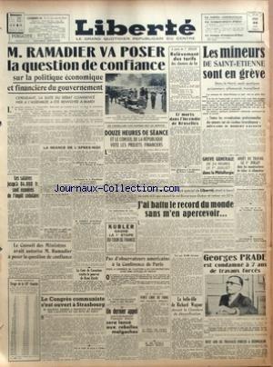 LIBERTE du 26/06/1947 - M. RAMADIER VA POSER LA QUESTION DE CONFIANCE SUR LA POLITIQUE ECONOMIQUE ET FINANCIERE DU GOUVERNEMENT - LES MINEURS DE SAINT-ETIENNE SONT EN GREVE - M. RAMADIER - LA COUR DE CASSATION REJETTE LE POURVOI DE RENE HARDY - M. THOREZ - LES REBELLES MALGACHES - LA CHINE VEUT ENVOYER DES TROUPES A PORT-ARTHUR - M. DE NICOLA SERAIT REELU - KUBLER GAGNE LA 1ERE ETAPE DU TOUR DE FRANCE - LA BELLE-FILLE DE RICHARD WAGNER DEVANT LA CHAMBRE DE DENAZIFICATION - G. PRADE EST CONDAMNE