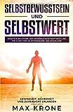 Selbstbewusstsein und Selbstwert: Wichtige Bausteine der Persönlichkeitsentwicklung  Die Kunst der Selbstannahme und Eigenliebe  Gewissheit, Sicherheit und Zuversicht erlangen