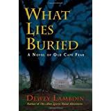 What Lies Buried: A Novel of Old Cape Fear by Dewey Lambdin (2005-09-01)