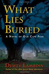 What Lies Buried: A Novel of Old Cape Fear by Lambdin, Dewey (2005) Hardcover