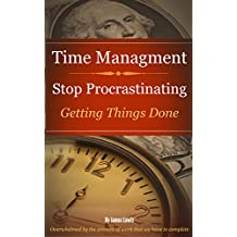 Time Management Stop Procrastinating: Getting Things Done (English Edition)