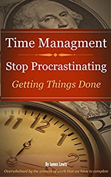 Time Management Stop Procrastinating: Getting Things Done (English Edition) par [Lewis, James]