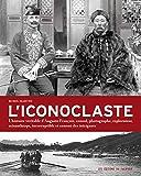 L'Iconoclaste. L'histoire véritable d'Auguste François, consul, photographe, explorateur, misanthrop