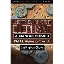 Understanding the Elephant: A Xiangqi Primer Part 1: History of Xiangqi (English Edition)