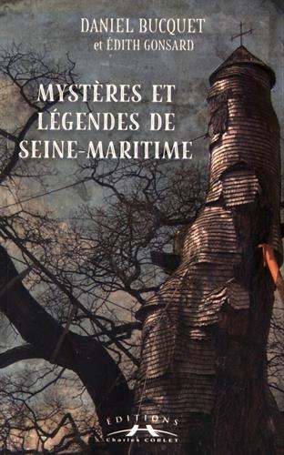Mystères et légendes de Seine-Maritime par Daniel Bucquet, Edith Gonsard