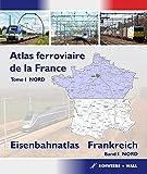 Atlas ferroviaire de la France - Tome 1 NORD: Eisenbahnatlas Frankreich - Band 1 NORD -